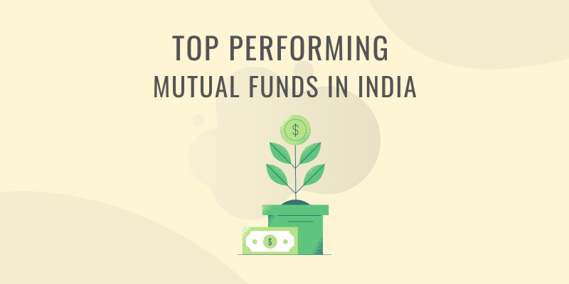 TOP PERFORMING MUTUAL FUNDS IN INDIA
